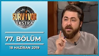 Survivor Ekstra 77. Bölüm - 18 Haziran 2019