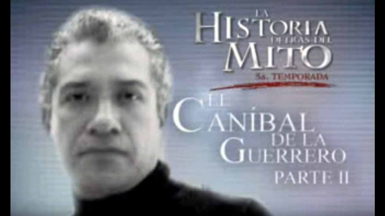 """""""El Caníbal de la Guerrero"""" (""""La Historia Detrás del Mito"""