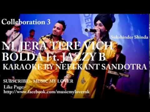 Ni Jera Tere Vich Bolda Ft.  Jazzy B | Collaboration 3 | Sukshinder Shinda | Karaoke by Neelkant