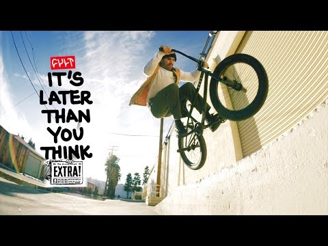 CULTCREW  ITS LATER THAN YOU THINK  EXTRAS