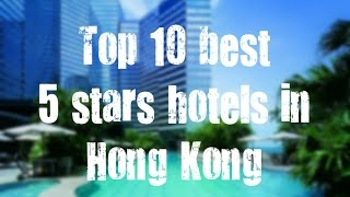 Top 10 best 5 stars hotels in Hong Kong sorted by Rating Guests