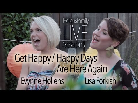 Get Happy / Happy Days Are Here Again - Evynne Hollens & Lisa Forkish