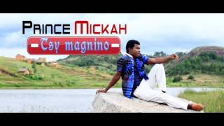 Prince Mickah  Tsy magnino