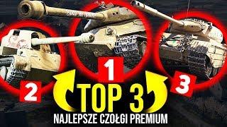 TOP 3 - NAJLEPSZE CZOŁGI PREMIUM