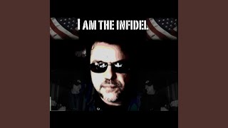I am the Infidel (Praise the Lord and pass the ammunition)