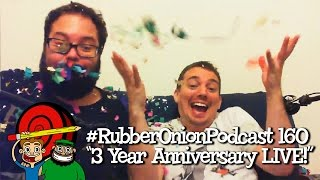 "#RubberOnionPodcast 160 [explicit] ""3 Year Anniversary Live Show"""