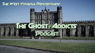 THE WEST VIRGINIA PENITENTIARY    THE GHOST-ADDICTS PODCAST