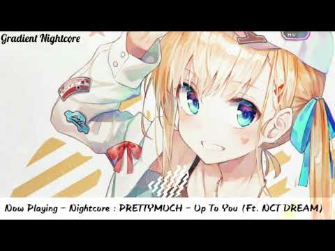 【Nightcore】→ PRETTYMUCH - Up To You (Ft. NCT DREAM (엔시티 드림))