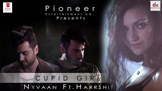 Cupid Girl - Full Song || Nyvaan -Harrshit || Pioneer Entertainment Co || New Hits Punjabi Song