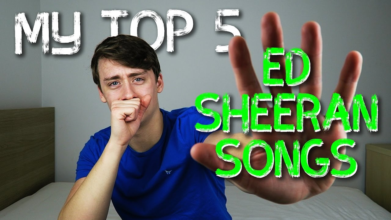 my top 5 ed sheeran songs youtube. Black Bedroom Furniture Sets. Home Design Ideas