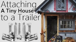 Building A Tiny House #3 - Attaching The House To A Trailer