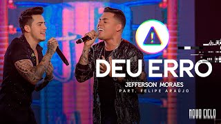 Jefferson Moraes - Deu Erro part. Felipe Araújo (DVD Novo Ciclo)