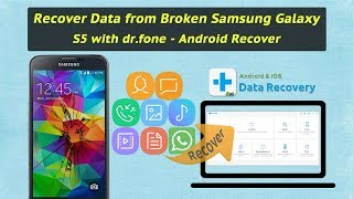 Recover Data from Broken Samsung Galaxy S5 with dr.fone - Android Recover