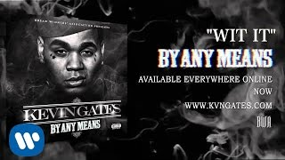 Repeat youtube video Kevin Gates - Wit It (Official Audio)