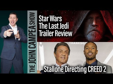 Star Wars: The Last Jedi Trailer, Stallone Directs Creed 2 - The John Campea Show