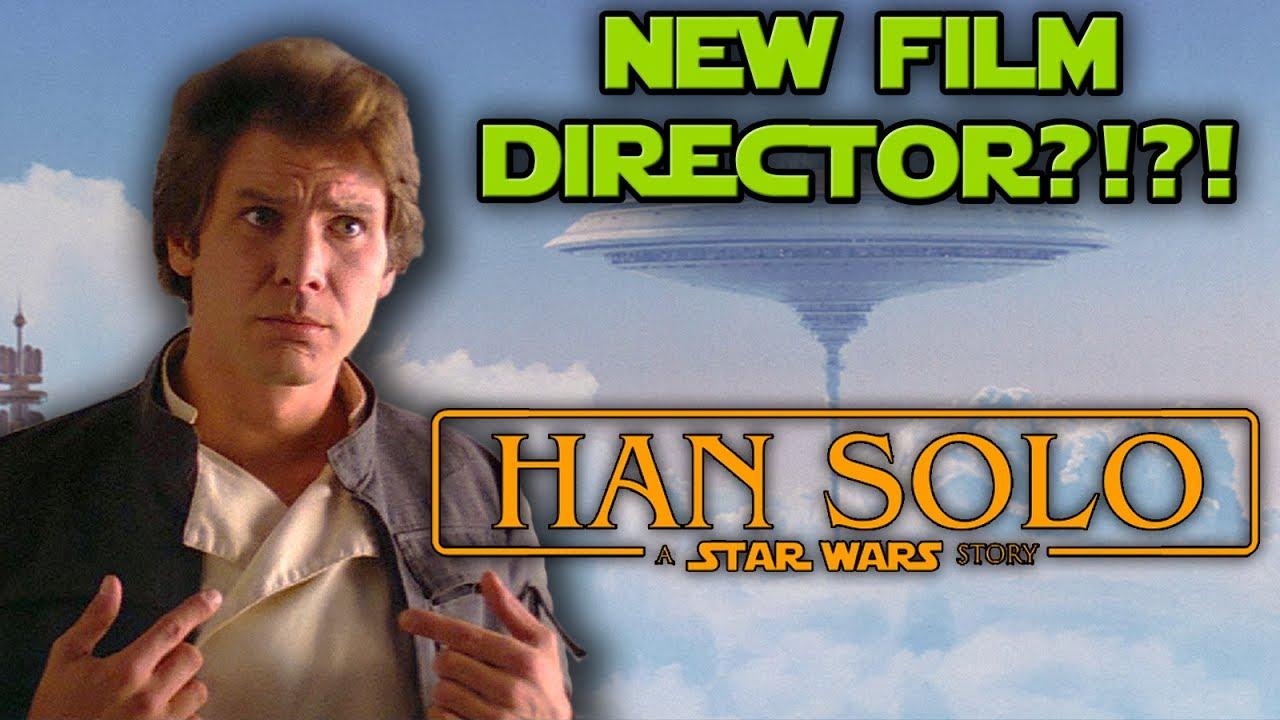 MAJOR Han Solo Film Director shake-up!!!