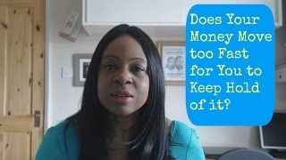 Does Your Money Move too Fast for You to Keep Hold of it?