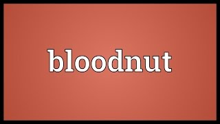 Bloodnut Meaning