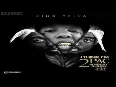 King Yella - I Think I'm 2pac [FULL MIXTAPE + DOWNLOAD LINK] [2016]