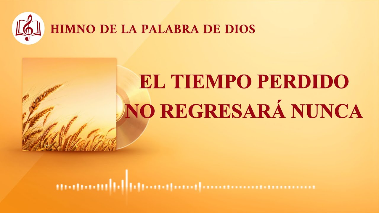 Canción cristiana   El tiempo perdido no regresará nunca
