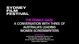 The Female Gaze: A Conversation With Three of Australia's Leading Women Screenwriters