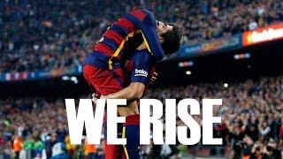 Neymar & Luis Suarez ● We Rise ● 2015