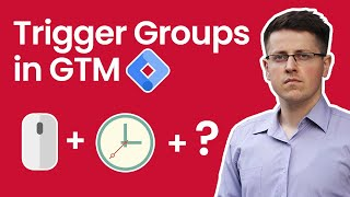 Trigger groups in Google Tag Manager