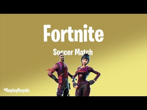 Soccer Match - #ReplayRoyale | Fortnite