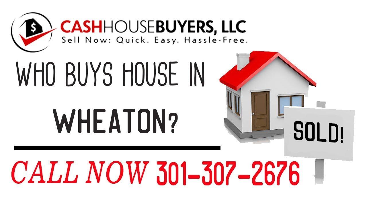 Who Buys Houses Wheaton MD   Call 301 307 2676   We Buy Houses Company Wheaton MD