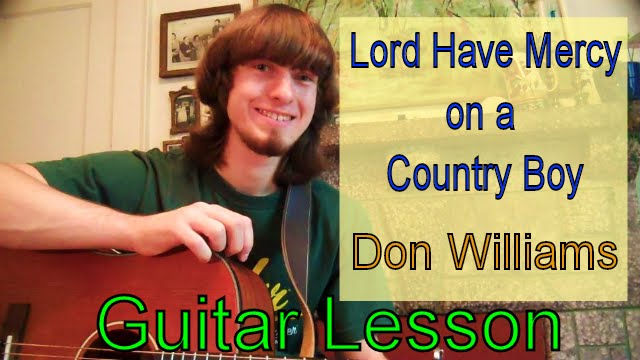 Guitar Lesson Lord Have Mercy On A Country Boy Don Williams Youtube