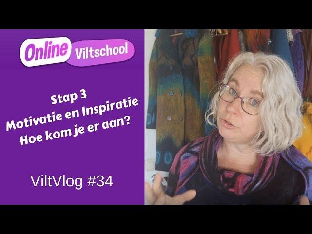Viltvlog #34 stap 3 motivatie en inspiratie. Hoe kom je eraan?