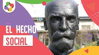 Emile Durkheim: El hecho social - Filosofía - Educatina