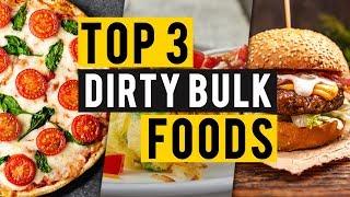Top 3 Dirty Bulk Foods