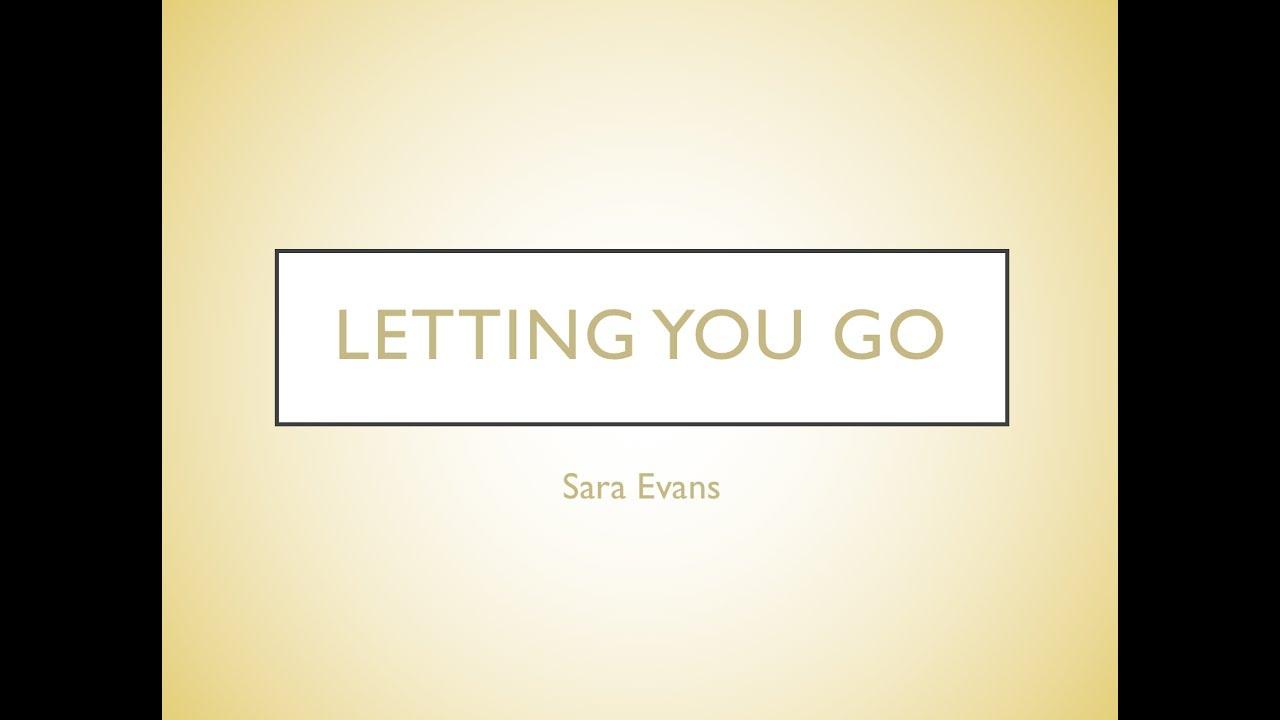 Letting You Go- Sara Evans Lyrics - YouTube