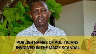 Publish names of politicians involved in the maize scandal thumbnail