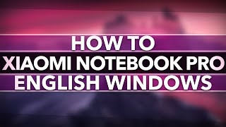[How To] Install English Windows 10 | Xiaomi Mi Notebook Pro [ Under 5 Mins ](, 2017-11-10T10:57:02.000Z)