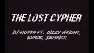 DJ Hoppa - The Lost Cypher Feat. Dizzy Wright, Euroz & Demrick (Lyric)