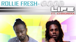 Rollie Fresh Ft. Chronixx Good Life - May 2016.mp3