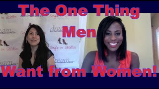 The One Thing Men Want from Women - Dating Advice