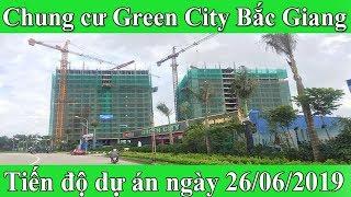 Cập nhật tiến độ xây dựng dự án chung cư Green City Bắc Giang ngày 26/06/2019