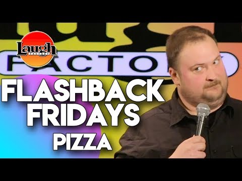Flashback Fridays   Pizza   Laugh Factory Stand Up Comedy