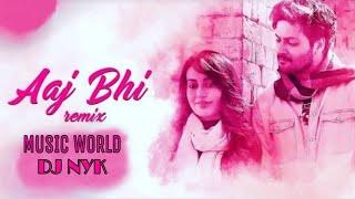 AAJ BHI REMIX || VISHAL MISHRA || MUSIC WORLD || DJ NYK ||