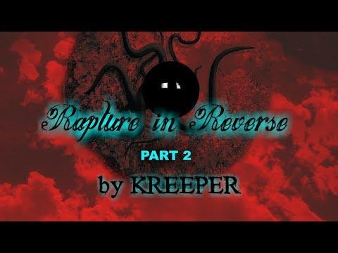 Rapture In Reverse By KREEPER Part 2