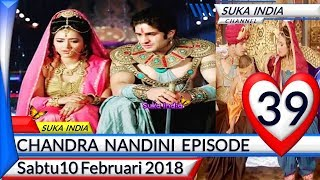 Chandra Nandini Episode 39 ❤ Sabtu 10 Februari 2018 ❤ Suka India