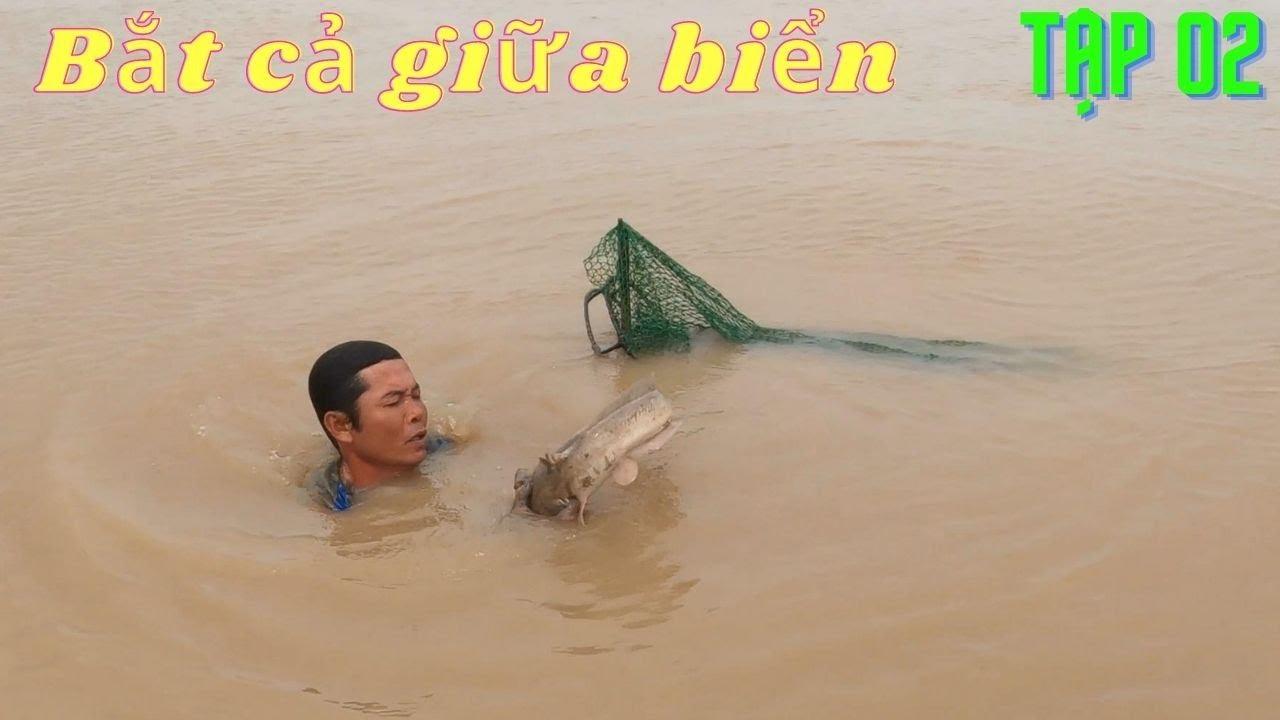 Tập 02: Mãn Nhãn Với Màn Bắt Cá Bằng Tay Không Ở Giữa Biễn (Catch Fish)