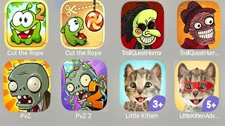 Cut the Rope 2,Cut the Rope,Troll Quest Horror,PvZ,PvZ 2,Little Kitten,Little Kitten Adventures