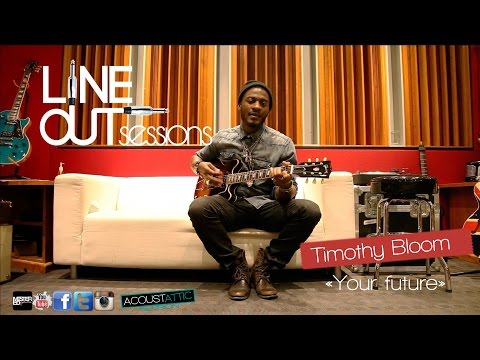 TIMOTHY BLOOM - Your future - Line Out Sessions