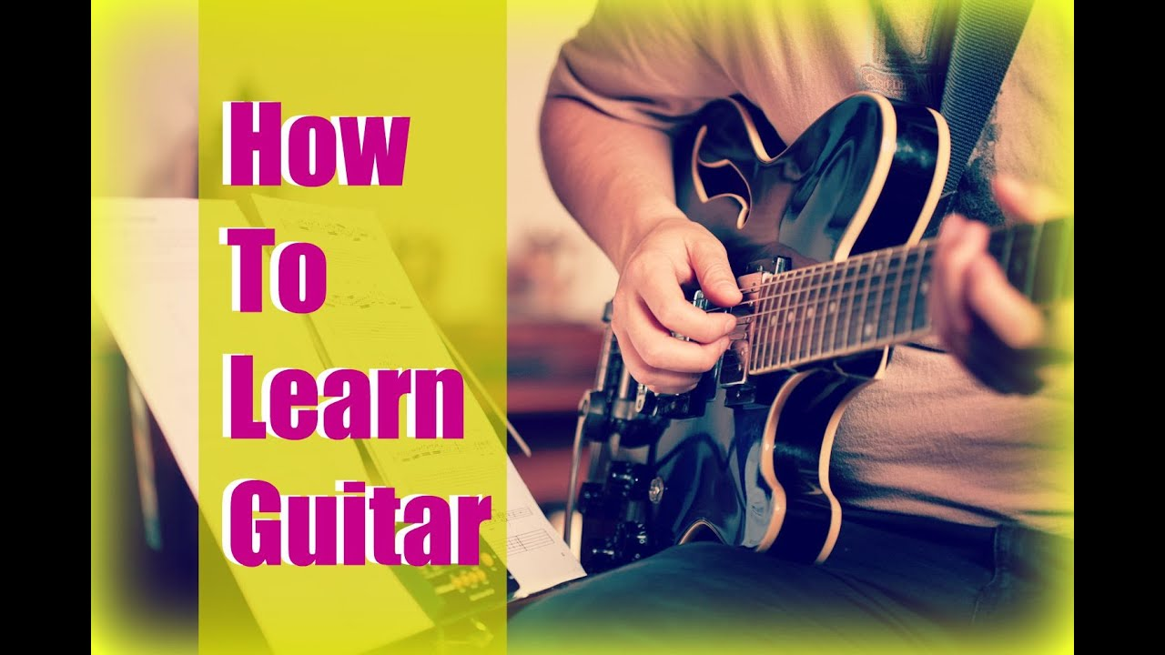 How To Learn Guitar - YouTube