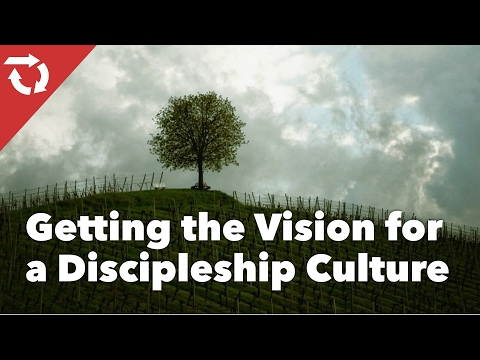 Getting the Vision for a Discipleship Culture