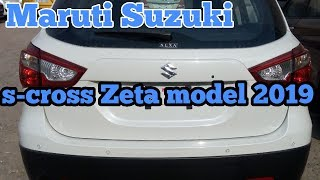 Maruti Suzuki s-cross Zeta model 2019 real review interior and exterior features and price